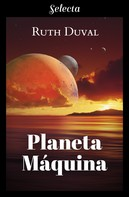 Ruth Duval: Planeta máquina