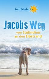 Jacobs Weg - von Südindien an den Elbstrand