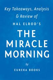 The Miracle Morning: by Hal Elrod | Key Takeaways, Analysis & Review - The Not-So-Obvious Secret Guaranteed to Transform Your Life Before 8am