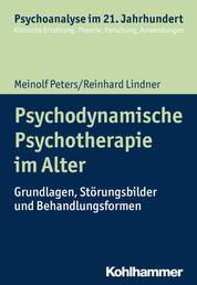 Psychodynamische Psychotherapie im Alter - Grundlagen, Störungsbilder und Behandlungsformen