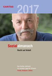 Sozialalmanach 2017 - Das Caritas-Jahrbuch zur sozialen Lage der Schweiz. Schwerpunkt: Recht auf Arbeit