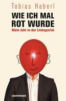 Tobias Haberl: Wie ich mal rot wurde ★★★★