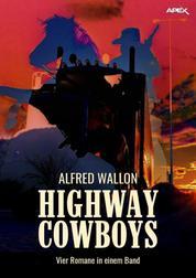 HIGHWAY COWBOYS - Vier Romane in einem Band!