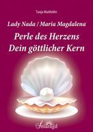 Tanja Matthöfer: Lady Nada/Maria Magdalena: Perle des Herzens