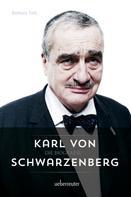 Barbara Tóth: Karl von Schwarzenberg - Die Biografie