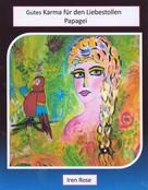 Iren Rose: Gutes Karma für den Liebestollen Papagei