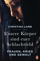 Christina Lamb: Unsere Körper sind euer Schlachtfeld ★★★★★