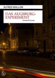 DAS AUGSBURG-EXPERIMENT - Ein Regional-Krimi