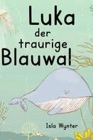 Isla Wynter: Luka - Der traurige Blauwal