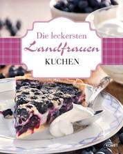 Die leckersten Landfrauen Kuchen - Von fruchtig frisch bis festtagsfein