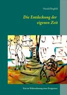Harald Birgfeld: Die Entdeckung der eigenen Zeit