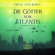 Die Götter von Atlantis - Die Atlantis-Saga, Band 3 (ungekürzt)