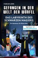 Fabian Lenk: Gefangen in der Welt der Würfel. Das Labyrinth des schwarzen Magiers. Ein Abenteuer für Minecrafter