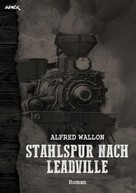 Alfred Wallon: STAHLSPUR NACH LEADVILLE