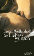 Dieter Wellershoff: Der Liebeswunsch ★★★★