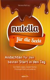 Nutella für die Seele - Andachten für den besten Start in den Tag.
