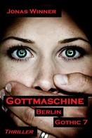 Jonas Winner: Berlin Gothic 7: Gottmaschine ★★★★