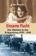 Lore Hauser: Einsame Flucht - Ein Mädchen in den Kriegswirren 1939 - 1945 ★★★★★