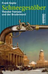 Schneegestöber - Theodor Fontane und der Brüdermord