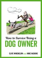 Mike Haskins: How to Survive Being a Dog Owner