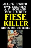 Alfred Bekker: Fiese Killer: Krimis für die Ferien