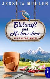 Edelweiß und Heckenschere - Ein Bayern-Krimi