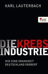 Die Krebs-Industrie - Wie eine Krankheit Deutschland erobert