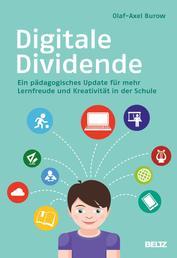 Digitale Dividende - Ein pädagogisches Update für mehr Lernfreude und Kreativität in der Schule