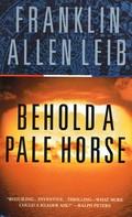 Franklin Allen Leib: Behold a Pale Horse