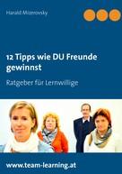 Harald Mizerovsky: 12 Tipps wie DU Freunde gewinnst