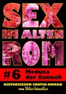 Rhino Valentino: Sex im alten Rom 6 - Medusa der Eunuch ★★★★