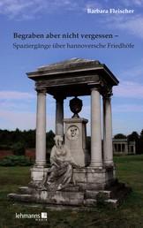 Begraben aber nicht vergessen – Spaziergänge über hannoversche Friedhöfe