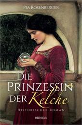 Die Prinzessin der Kelche - Historischer Roman
