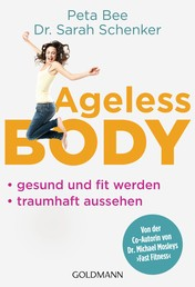Ageless Body - Gesund und fit werden - Traumhaft aussehen - Von der Co-Autorin von Dr. Michael Mosleys 'Fast Fitness'