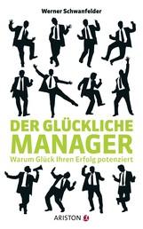 Der glückliche Manager - Warum Glück Ihren Erfolg potenziert