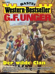 G. F. Unger Western-Bestseller 2526 - Der wilde Clan