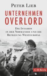 Unternehmen Overlord - Die Invasion in der Normandie und die Befreiung Westeuropas