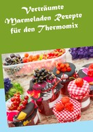 Hannah Horstmann: Verträumte Marmeladen Rezepte für den Thermomix ★★