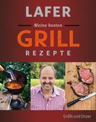 Johann Lafer: Lafer Meine besten Grillrezepte ★★★