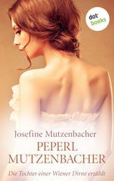 Peperl Mutzenbacher - Die Tochter einer Wiener Dirne erzählt