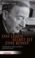 Rainer Funk: Das Leben selbst ist eine Kunst