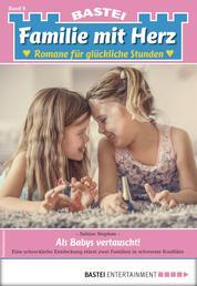 Familie mit Herz 9 - Familienroman - Als Babys vertauscht!