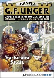 G. F. Unger Sonder-Edition 1 - Western - Verlorene Stadt