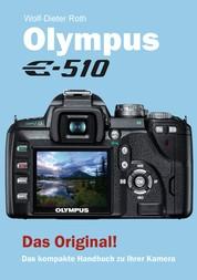 Olympus E-510 - Das kompakte Handbuch zu Ihrer Kamera