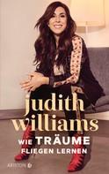 Judith Williams: Wie Träume fliegen lernen
