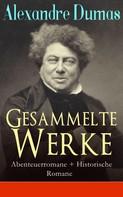 Alexandre Dumas: Gesammelte Werke: Abenteuerromane + Historische Romane
