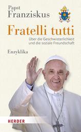 Fratelli tutti - Über die Geschwisterlichkeit und die soziale Freundschaft. Enzyklika