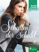 Marie Louise Fischer: Schatten der Schuld ★★★