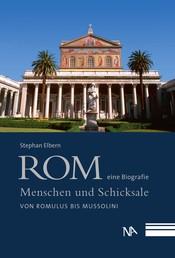 Rom - eine Biografie - Menschen und Schicksale von Romulus bis Mussolini