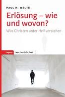 Paul H. Welte: Erlösung - wie und wovon?